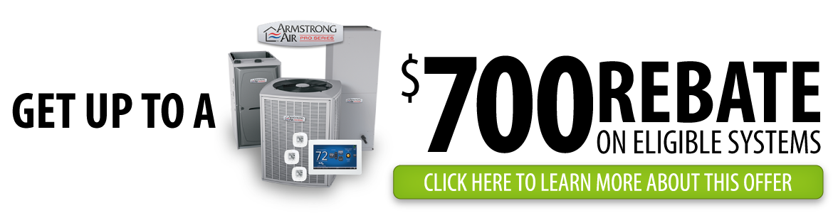 Get up to a $700 rebate on eligible Armstrong Air Systems!