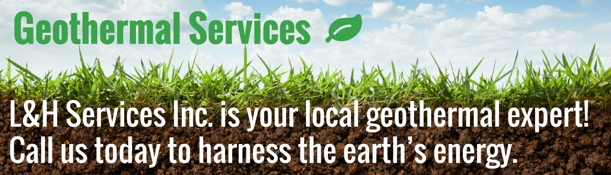L & H are your local geothermal heating and cooling experts! Get your quote today.